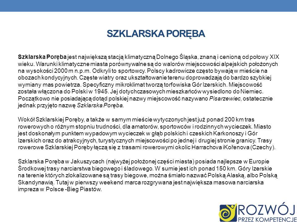 SZKLARSKA PORĘBA Szklarska Poręba jest największą stacją klimatyczną Dolnego Śląska, znaną i cenioną od połowy XIX wieku. Warunki klimatyczne miasta p