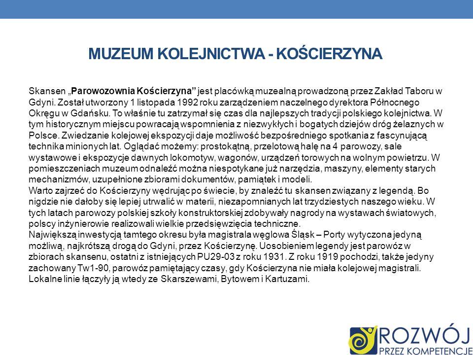 MUZEUM KOLEJNICTWA - KOŚCIERZYNA Skansen Parowozownia Kościerzyna jest placówką muzealną prowadzoną przez Zakład Taboru w Gdyni. Został utworzony 1 li