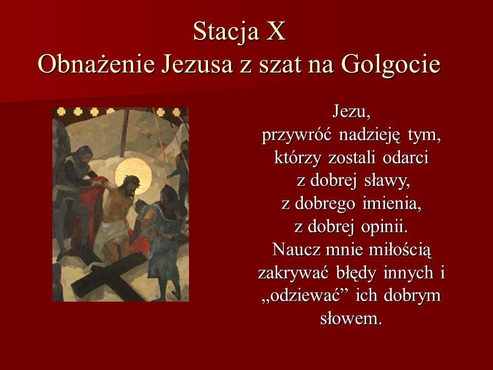Stacja X Obnażenie Jezusa z szat na Golgocie Jezu, przywróć nadzieję tym, którzy zostali odarci z dobrej sławy, z dobrej sławy, z dobrego imienia, z d