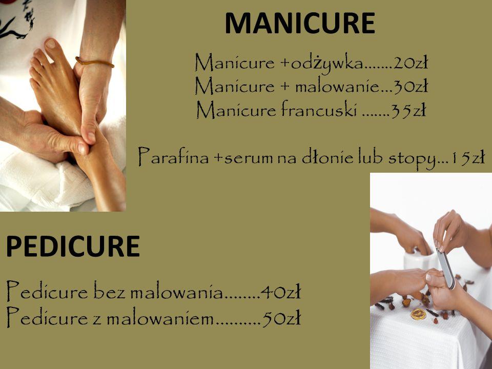Manicure +od ż ywka..…..20z ł Manicure + malowanie…30z ł Manicure francuski …….35z ł Parafina +serum na d ł onie lub stopy...15z ł MANICURE PEDICURE P
