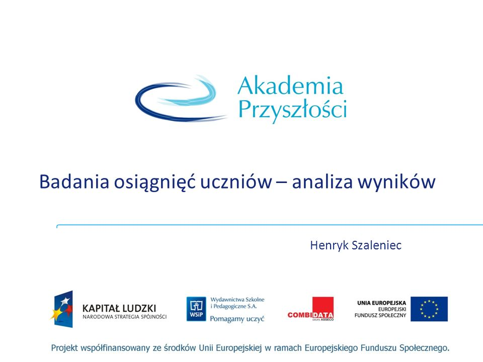 Badania osiągnięć uczniów – analiza wyników Henryk Szaleniec