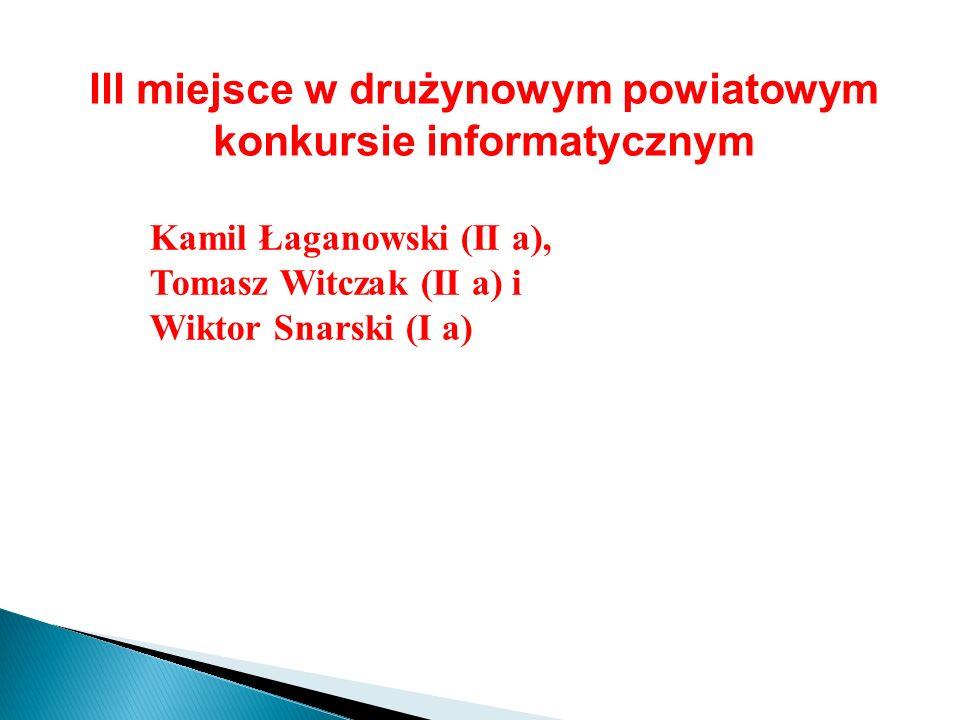 III miejsce w drużynowym powiatowym konkursie informatycznym Kamil Łaganowski (II a), Tomasz Witczak (II a) i Wiktor Snarski (I a)