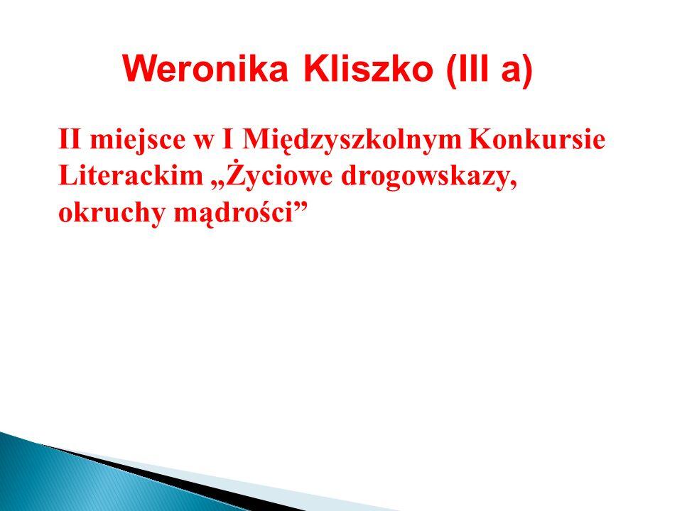 Weronika Kliszko (III a) II miejsce w I Międzyszkolnym Konkursie Literackim Życiowe drogowskazy, okruchy mądrości