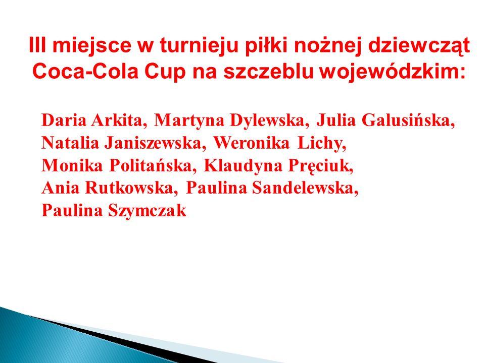 III miejsce w turnieju piłki nożnej dziewcząt Coca-Cola Cup na szczeblu wojewódzkim: Daria Arkita, Martyna Dylewska, Julia Galusińska, Natalia Janisze