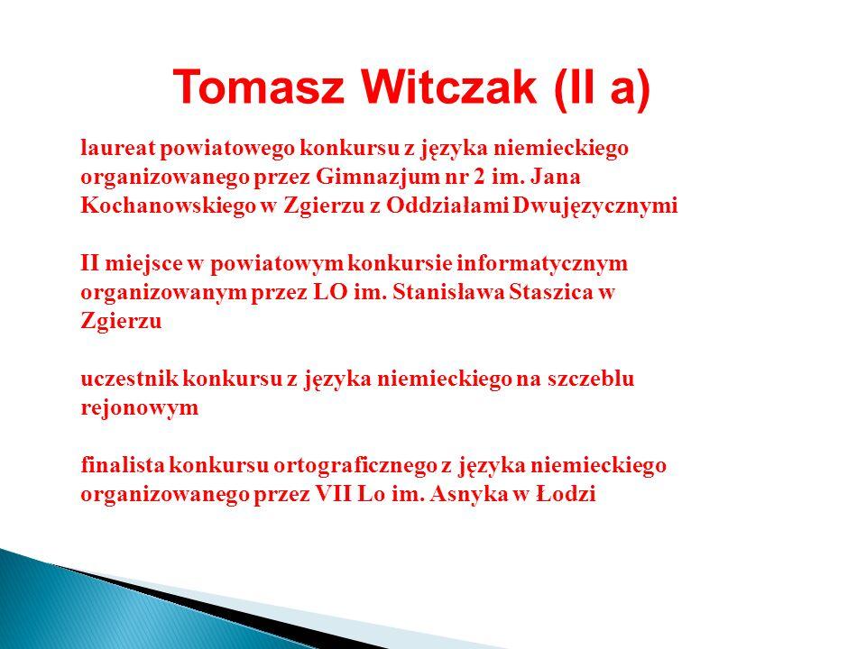 Tomasz Witczak (II a) laureat powiatowego konkursu z języka niemieckiego organizowanego przez Gimnazjum nr 2 im. Jana Kochanowskiego w Zgierzu z Oddzi