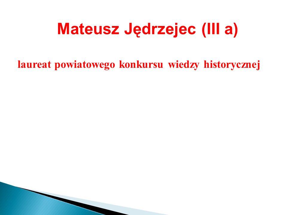 Mateusz Jędrzejec (III a) laureat powiatowego konkursu wiedzy historycznej