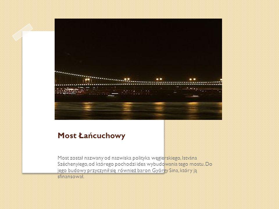 Most Łańcuchowy Most został nazwany od nazwiska polityka węgierskiego, Istvána Széchenyiego, od którego pochodzi idea wybudowania tego mostu. Do jego