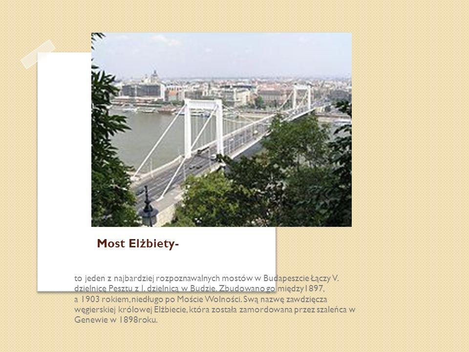 Most Elżbiety- to jeden z najbardziej rozpoznawalnych mostów w Budapeszcie Łączy V. dzielnicę Pesztu z I. dzielnicą w Budzie. Zbudowano go między1897,