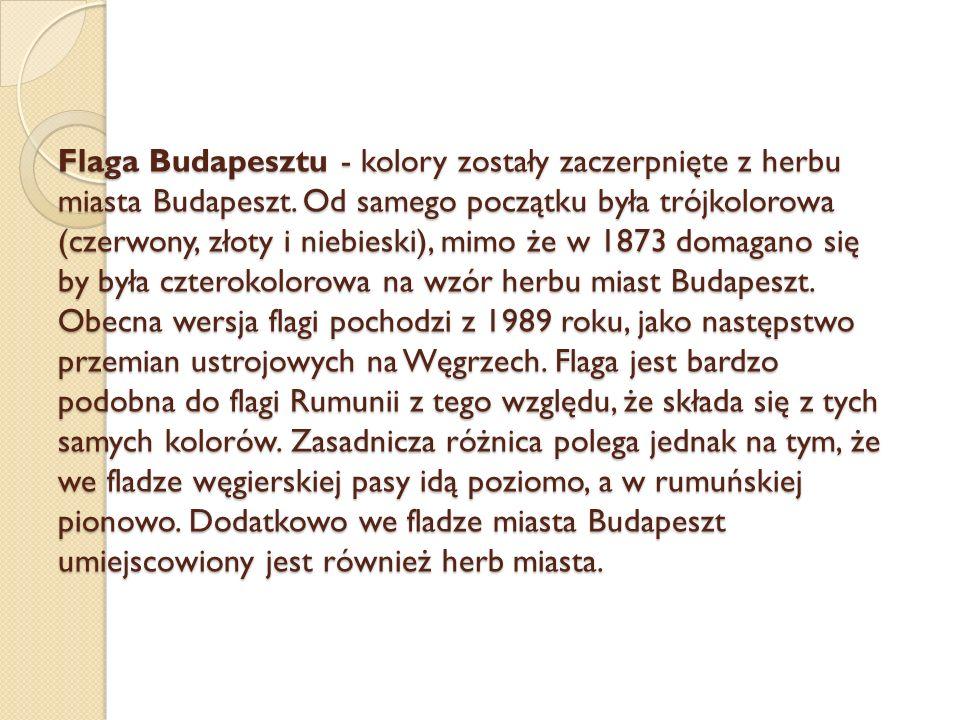 Flaga Budapesztu - kolory zostały zaczerpnięte z herbu miasta Budapeszt. Od samego początku była trójkolorowa (czerwony, złoty i niebieski), mimo że w
