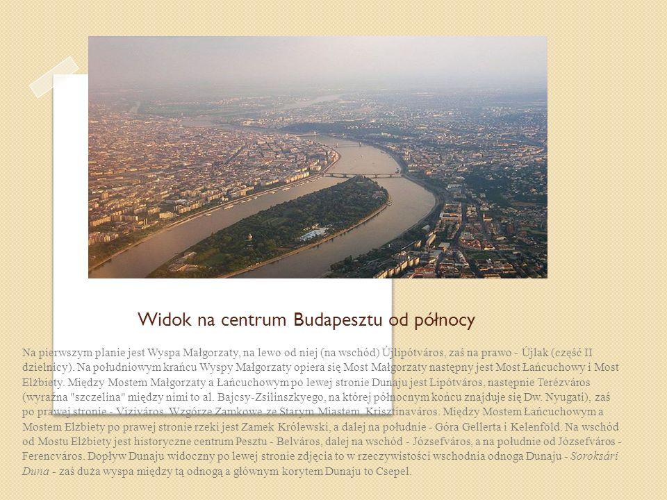 Widok na centrum Budapesztu od północy Na pierwszym planie jest Wyspa Małgorzaty, na lewo od niej (na wschód) Újlipótváros, zaś na prawo - Újlak (częś
