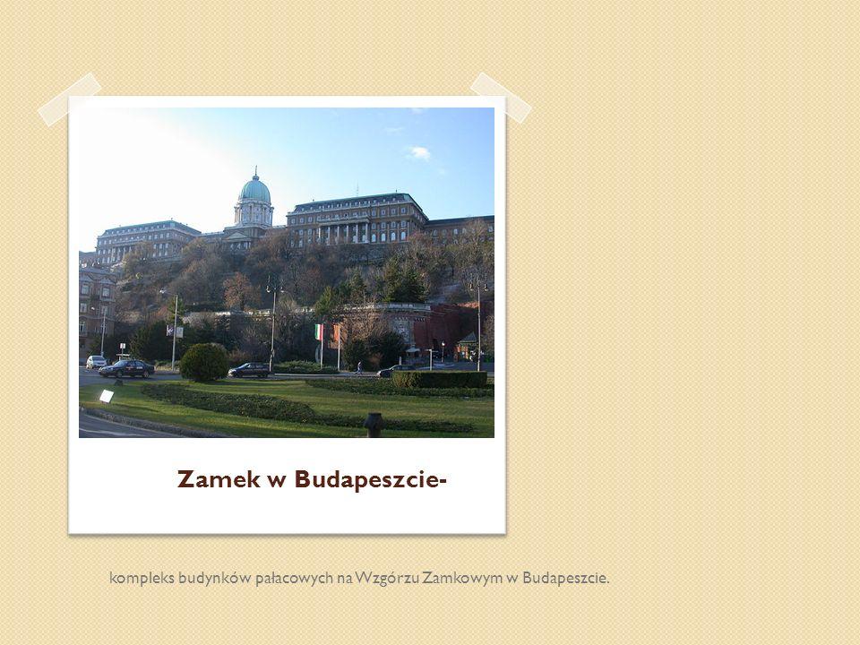 Zamek w Budapeszcie- kompleks budynków pałacowych na Wzgórzu Zamkowym w Budapeszcie.
