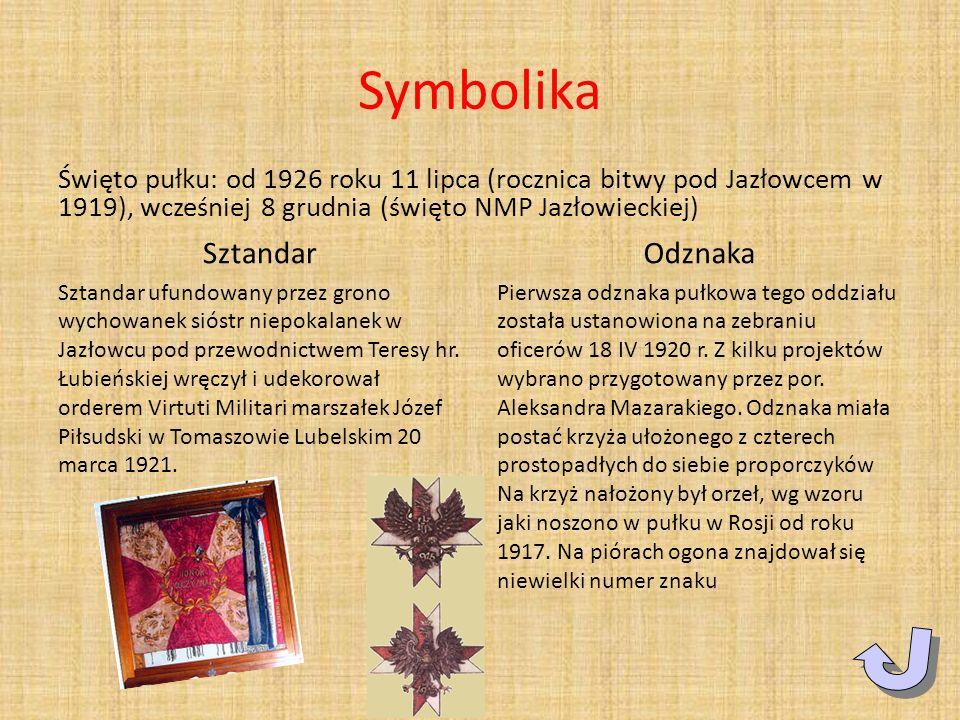 Symbolika Święto pułku: od 1926 roku 11 lipca (rocznica bitwy pod Jazłowcem w 1919), wcześniej 8 grudnia (święto NMP Jazłowieckiej) Sztandar Sztandar