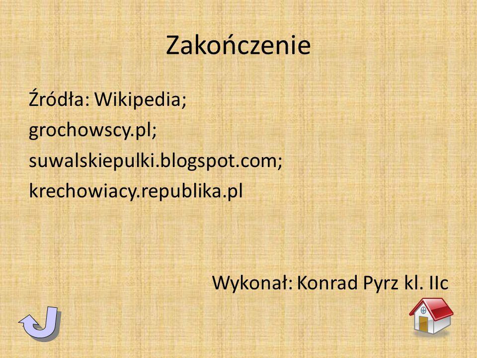 Zakończenie Źródła: Wikipedia; grochowscy.pl; suwalskiepulki.blogspot.com; krechowiacy.republika.pl Wykonał: Konrad Pyrz kl. IIc