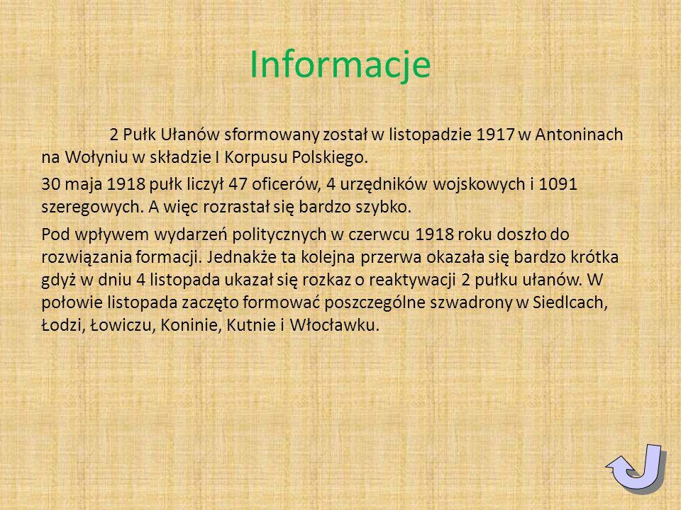 Informacje 2 Pułk Ułanów sformowany został w listopadzie 1917 w Antoninach na Wołyniu w składzie I Korpusu Polskiego. 30 maja 1918 pułk liczył 47 ofic