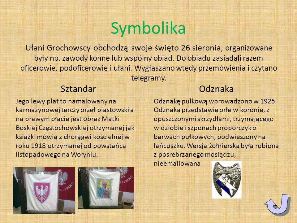 Symbolika Ułani Grochowscy obchodzą swoje święto 26 sierpnia, organizowane były np. zawody konne lub wspólny obiad, Do obiadu zasiadali razem oficerow