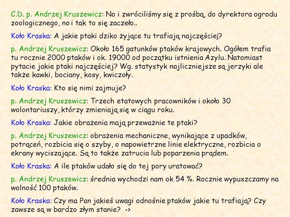 C.D. p. Andrzej Kruszewicz: No i zwróciliśmy się z prośbą, do dyrektora ogrodu zoologicznego, no i tak to się zaczeło.. Koło Kraska: A jakie ptaki dzi