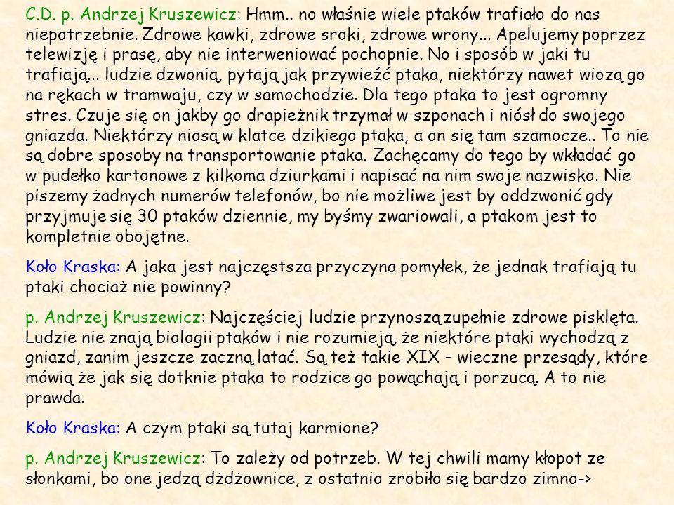 C.D. p. Andrzej Kruszewicz: Hmm.. no właśnie wiele ptaków trafiało do nas niepotrzebnie. Zdrowe kawki, zdrowe sroki, zdrowe wrony... Apelujemy poprzez