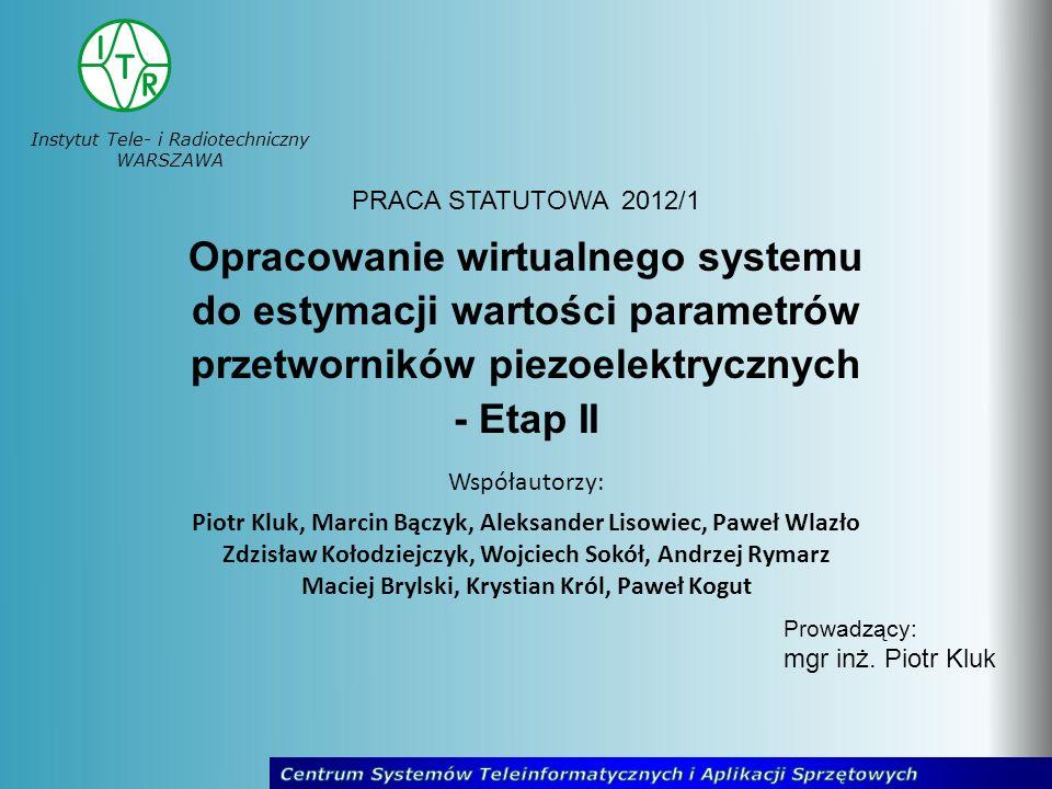 Instytut Tele- i Radiotechniczny WARSZAWA Opracowanie wirtualnego systemu do estymacji wartości parametrów przetworników piezoelektrycznych - Etap II