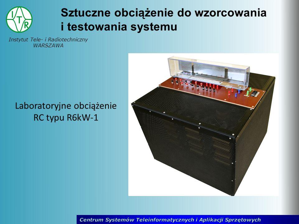 Instytut Tele- i Radiotechniczny WARSZAWA Sztuczne obciążenie do wzorcowania i testowania systemu Laboratoryjne obciążenie RC typu R6kW-1