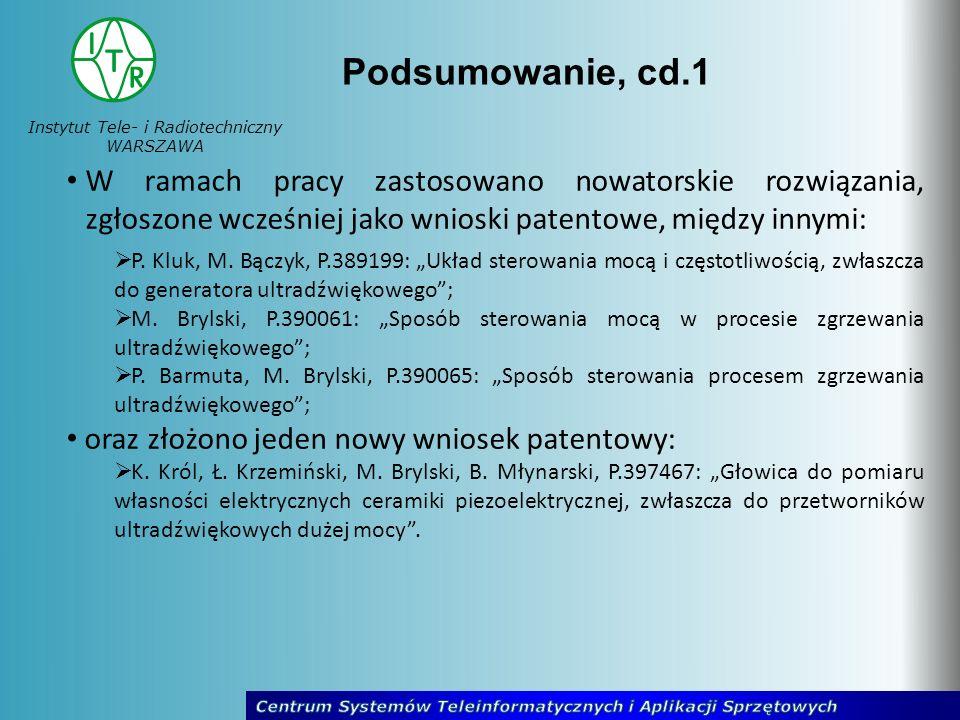 Instytut Tele- i Radiotechniczny WARSZAWA Podsumowanie, cd.1 W ramach pracy zastosowano nowatorskie rozwiązania, zgłoszone wcześniej jako wnioski pate