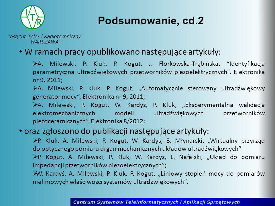 Instytut Tele- i Radiotechniczny WARSZAWA Podsumowanie, cd.2 W ramach pracy opublikowano następujące artykuły: A. Milewski, P. Kluk, P. Kogut, J. Flor