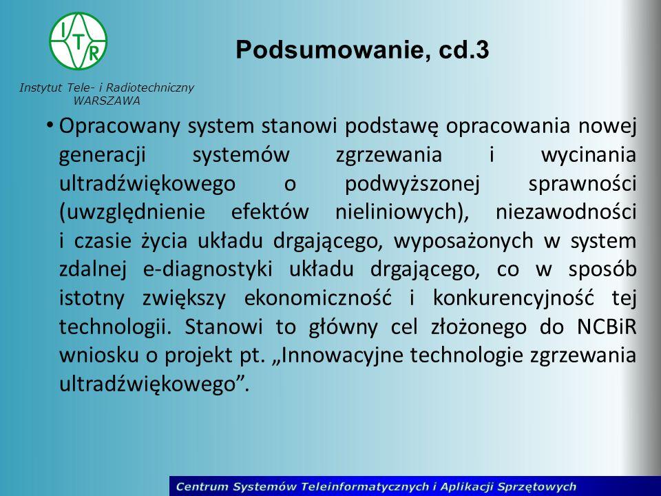 Instytut Tele- i Radiotechniczny WARSZAWA Podsumowanie, cd.3 Opracowany system stanowi podstawę opracowania nowej generacji systemów zgrzewania i wyci