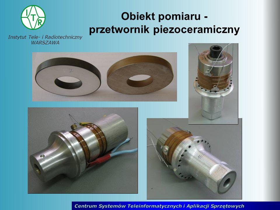 Instytut Tele- i Radiotechniczny WARSZAWA Obiekt pomiaru - przetwornik piezoceramiczny