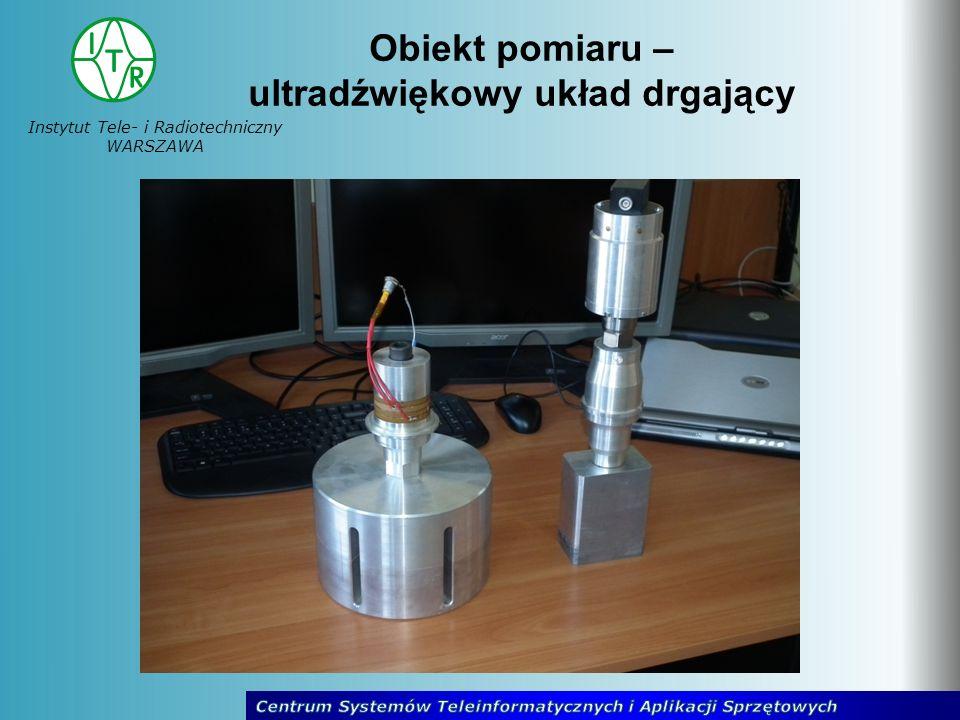 Instytut Tele- i Radiotechniczny WARSZAWA Obiekt pomiaru – ultradźwiękowy układ drgający
