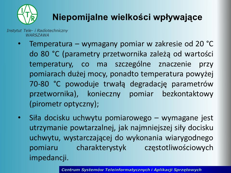 Instytut Tele- i Radiotechniczny WARSZAWA Temperatura – wymagany pomiar w zakresie od 20 °C do 80 °C (parametry przetwornika zależą od wartości temper