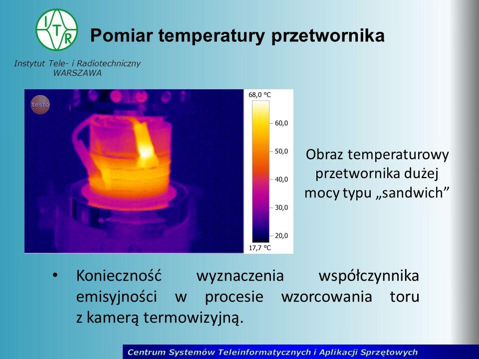 Instytut Tele- i Radiotechniczny WARSZAWA Pomiar temperatury przetwornika Obraz temperaturowy przetwornika dużej mocy typu sandwich Konieczność wyznac