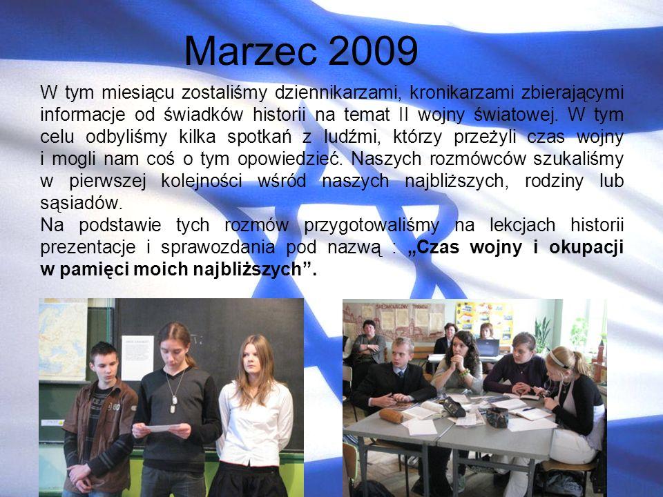 Marzec 2009 W tym miesiącu zostaliśmy dziennikarzami, kronikarzami zbierającymi informacje od świadków historii na temat II wojny światowej. W tym cel