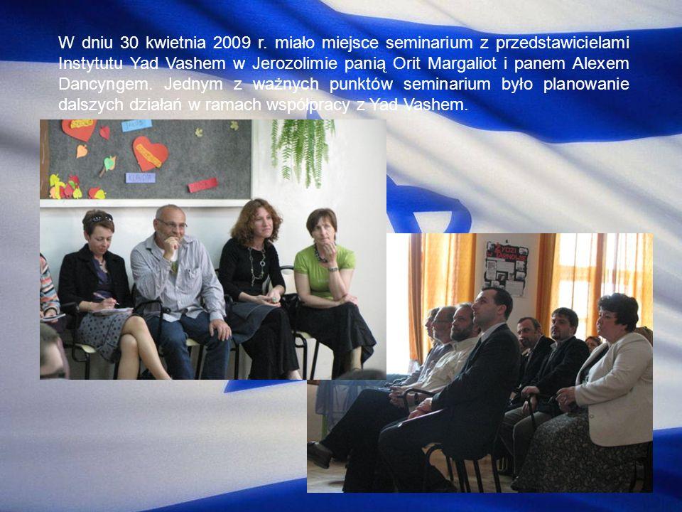 W dniu 30 kwietnia 2009 r. miało miejsce seminarium z przedstawicielami Instytutu Yad Vashem w Jerozolimie panią Orit Margaliot i panem Alexem Dancyng