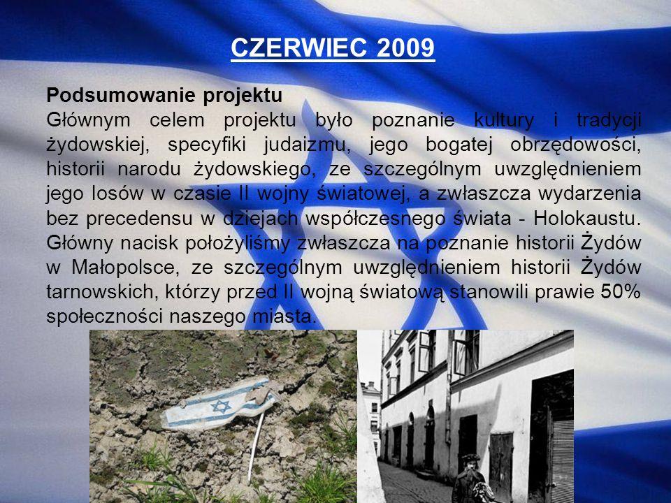 CZERWIEC 2009 Podsumowanie projektu Głównym celem projektu było poznanie kultury i tradycji żydowskiej, specyfiki judaizmu, jego bogatej obrzędowości,