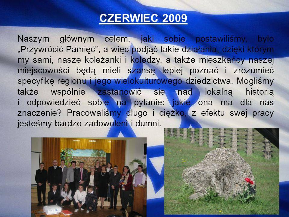 CZERWIEC 2009 Naszym głównym celem, jaki sobie postawiliśmy, było Przywrócić Pamięć, a więc podjąć takie działania, dzięki którym my sami, nasze koleż