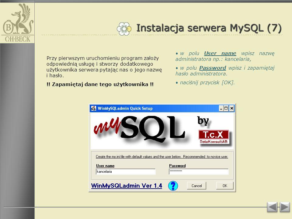 Instalacja serwera MySQL (7) Przy pierwszym uruchomieniu program założy odpowiednią usługę i stworzy dodatkowego użytkownika serwera pytając nas o jego nazwę i hasło.