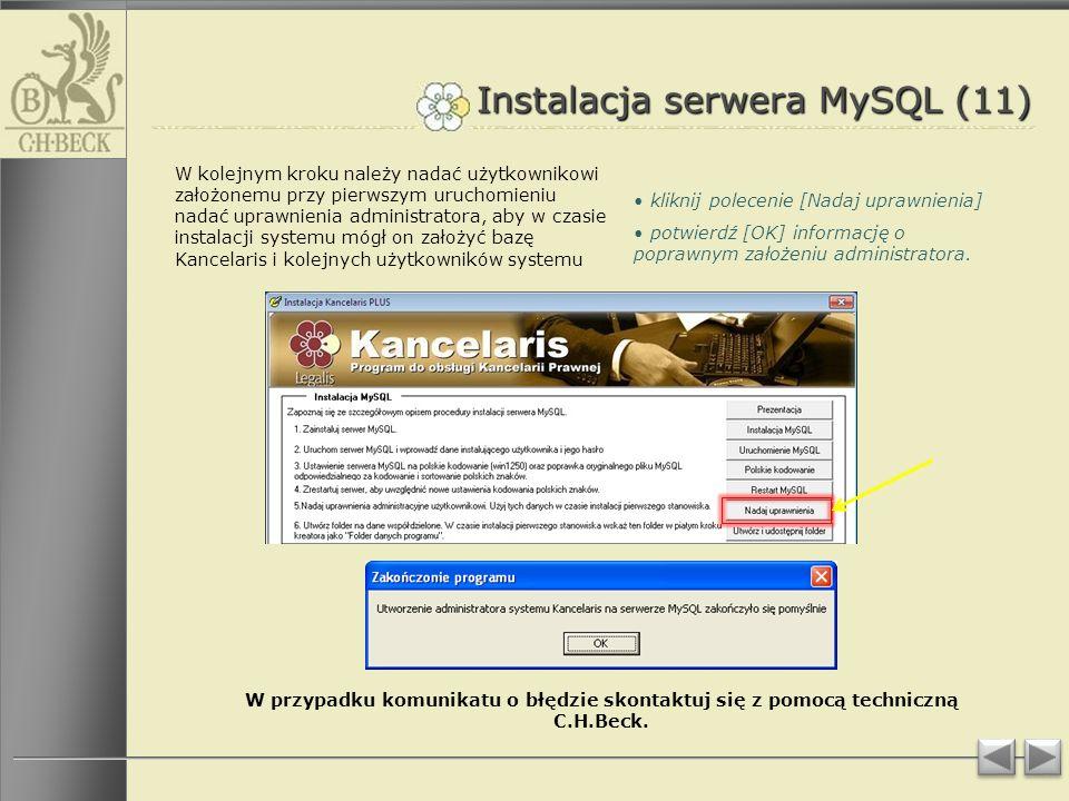 Instalacja serwera MySQL (11) W kolejnym kroku należy nadać użytkownikowi założonemu przy pierwszym uruchomieniu nadać uprawnienia administratora, aby w czasie instalacji systemu mógł on założyć bazę Kancelaris i kolejnych użytkowników systemu kliknij polecenie [Nadaj uprawnienia] potwierdź [OK] informację o poprawnym założeniu administratora.
