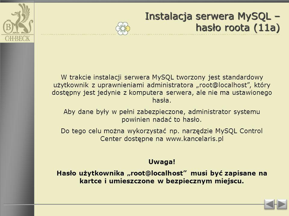 Instalacja serwera MySQL – hasło roota (11a) W trakcie instalacji serwera MySQL tworzony jest standardowy użytkownik z uprawnieniami administratora root@localhost, który dostępny jest jedynie z komputera serwera, ale nie ma ustawionego hasła.