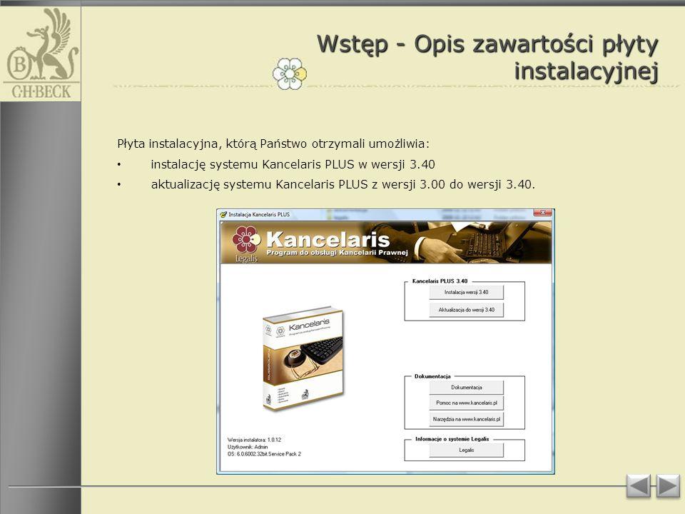 Wstęp - Opis zawartości płyty instalacyjnej Płyta instalacyjna, którą Państwo otrzymali umożliwia: instalację systemu Kancelaris PLUS w wersji 3.40 aktualizację systemu Kancelaris PLUS z wersji 3.00 do wersji 3.40.