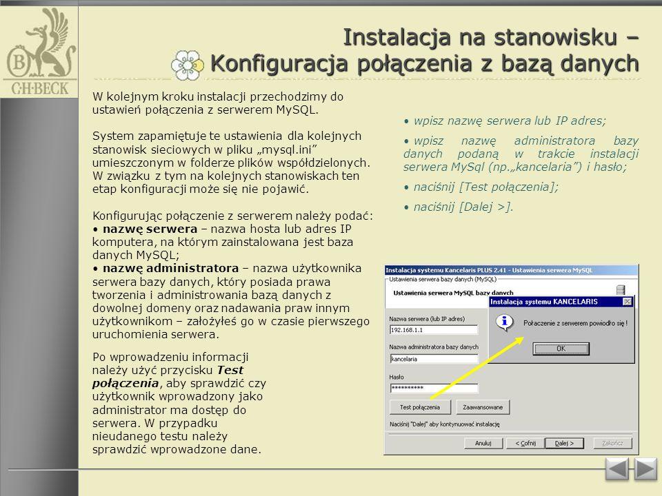 Instalacja na stanowisku – Konfiguracja połączenia z bazą danych wpisz nazwę serwera lub IP adres; wpisz nazwę administratora bazy danych podaną w trakcie instalacji serwera MySql (np.kancelaria) i hasło; naciśnij [Test połączenia]; naciśnij [Dalej >].