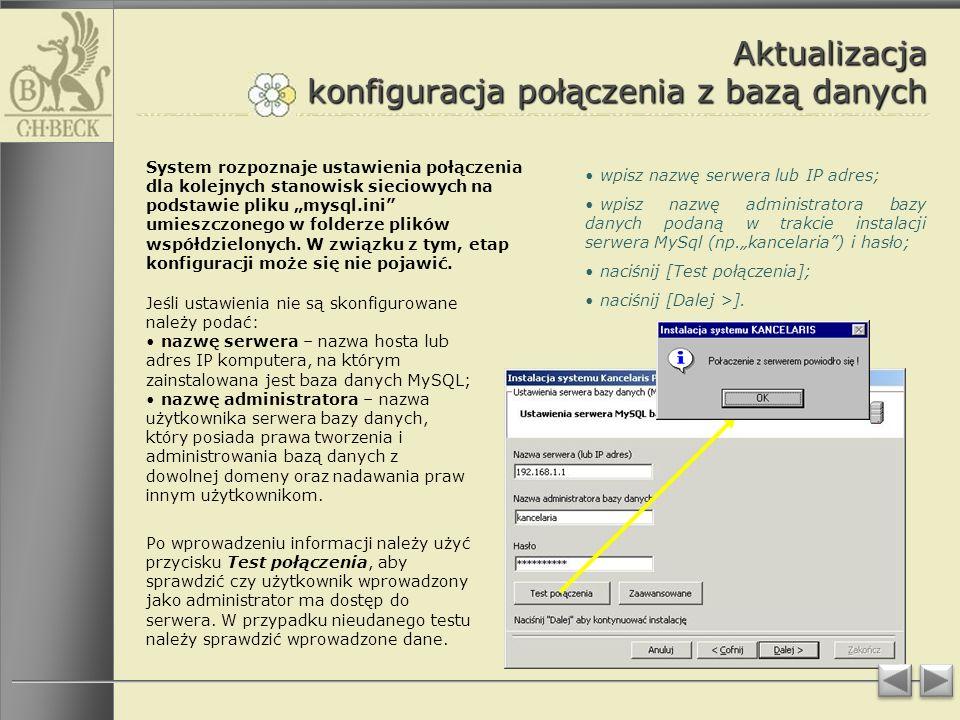 Aktualizacja konfiguracja połączenia z bazą danych wpisz nazwę serwera lub IP adres; wpisz nazwę administratora bazy danych podaną w trakcie instalacji serwera MySql (np.kancelaria) i hasło; naciśnij [Test połączenia]; naciśnij [Dalej >].
