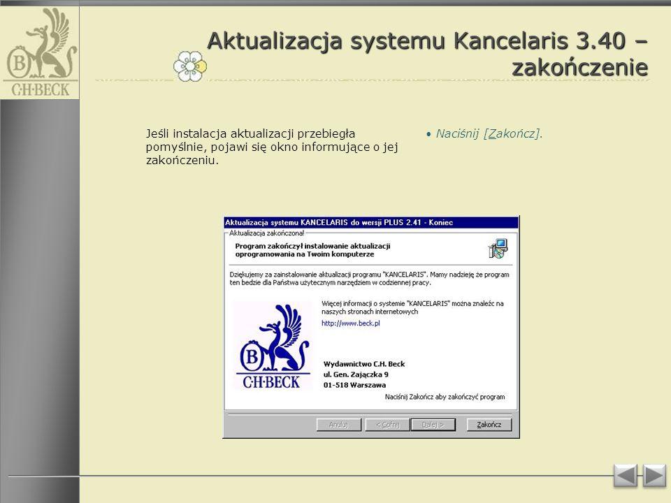 Aktualizacja systemu Kancelaris 3.40 – zakończenie Naciśnij [Zakończ].Jeśli instalacja aktualizacji przebiegła pomyślnie, pojawi się okno informujące o jej zakończeniu.