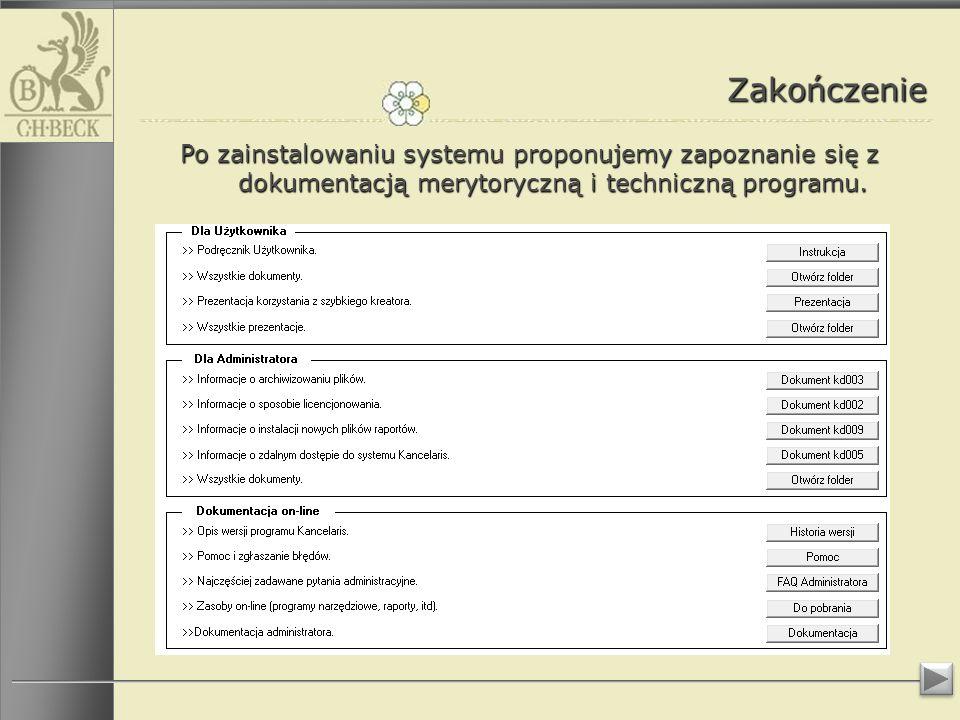 Zakończenie Po zainstalowaniu systemu proponujemy zapoznanie się z dokumentacją merytoryczną i techniczną programu.