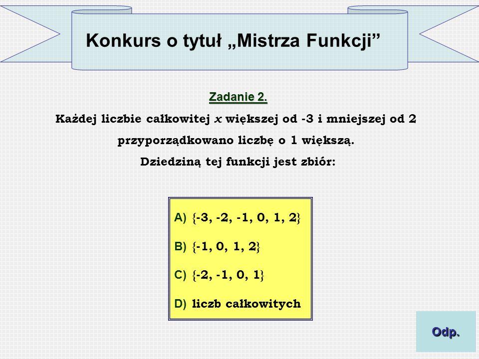 A) {-3, -2, -1, 0, 1, 2} B) {-1, 0, 1, 2} C) {-2, -1, 0, 1} D) liczb całkowitych Zadanie 2. Każdej liczbie całkowitej x większej od -3 i mniejszej od