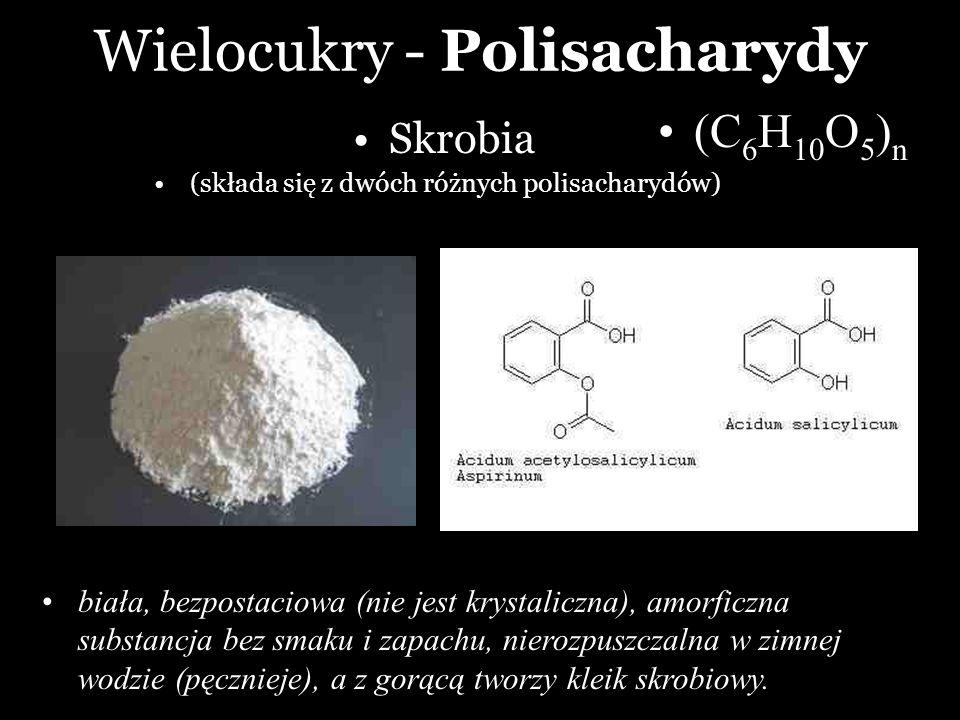 Wielocukry - Polisacharydy Skrobia (składa się z dwóch różnych polisacharydów) biała, bezpostaciowa (nie jest krystaliczna), amorficzna substancja bez