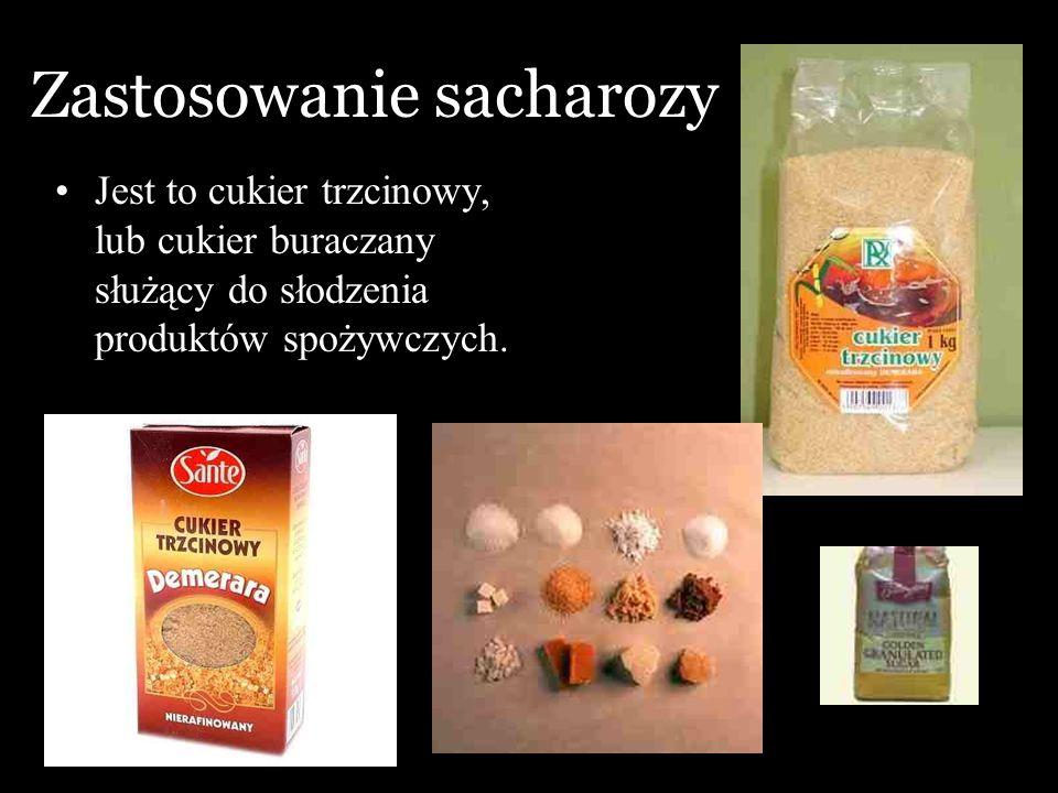 Zastosowanie sacharozy Jest to cukier trzcinowy, lub cukier buraczany służący do słodzenia produktów spożywczych.