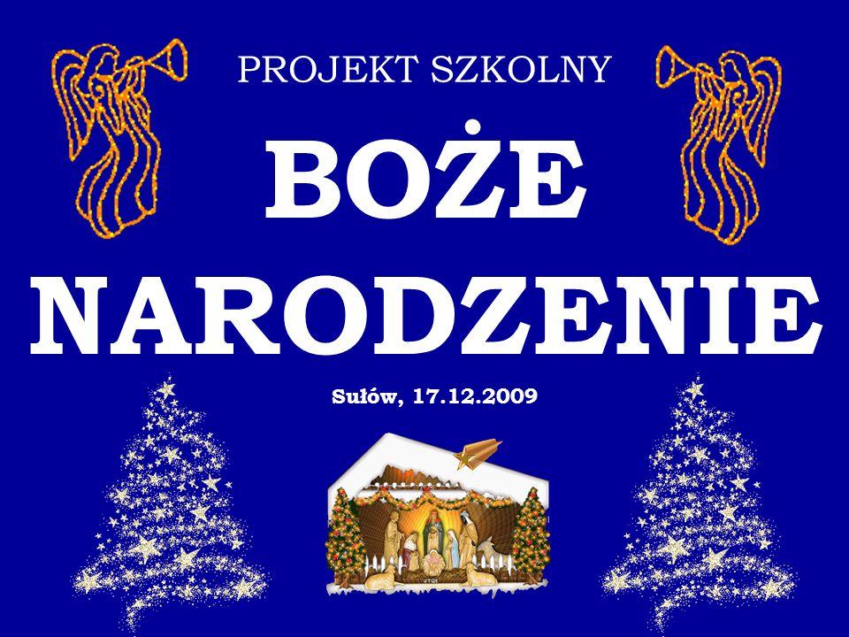 PROJEKT BOŻE NARODZENIE Cel: kultywowanie polskich tradycji związanych z okresem Świąt Bożego Narodzenia i Nowego Roku Koordynatorzy: E.