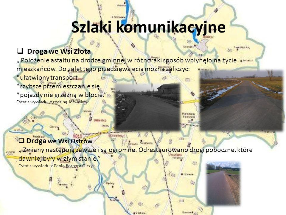Szlaki komunikacyjne Droga we Wsi Złota Położenie asfaltu na drodze gminnej w różnoraki sposób wpłynęło na życie mieszkańców.