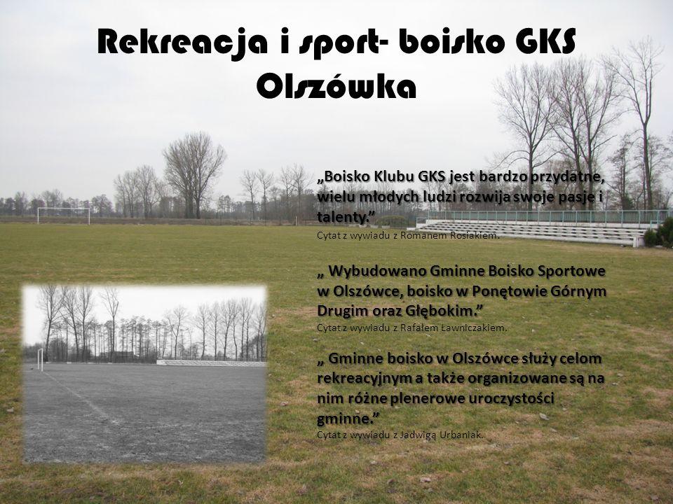 Rekreacja i sport- boisko GKS Olszówka Boisko Klubu GKS jest bardzo przydatne, wielu młodych ludzi rozwija swoje pasje i talenty.
