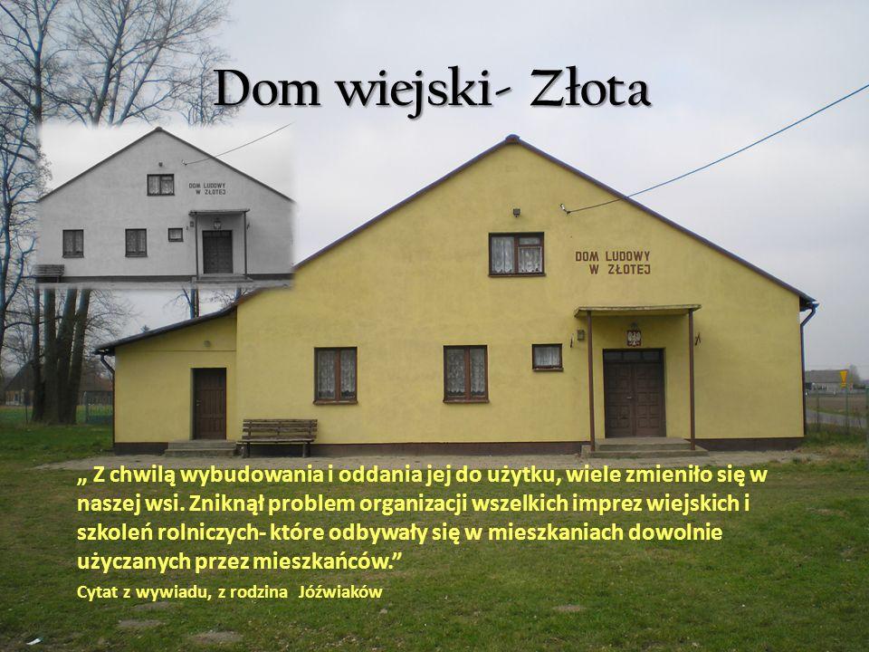 Dom wiejski- Złota Z chwilą wybudowania i oddania jej do użytku, wiele zmieniło się w naszej wsi.