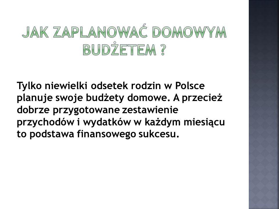 Tylko niewielki odsetek rodzin w Polsce planuje swoje budżety domowe. A przecież dobrze przygotowane zestawienie przychodów i wydatków w każdym miesią